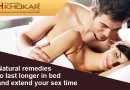 Natural remedies to last longer in bed and extend your sex time