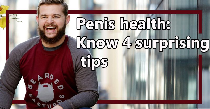 Penis health Know 4 surprising tips Khokar