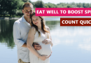 Eat well to boost sperm count quickly